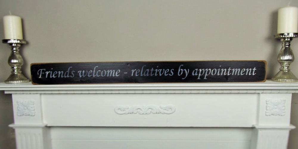 Friends welcome ~ relatives by appointment Long Wooden Sign