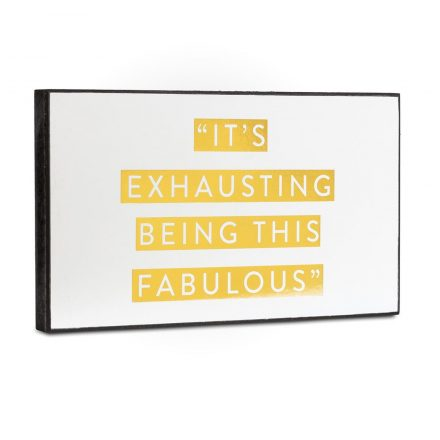 Its Exhausting Being This Fabulous Plaque